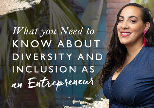 What You Need to Know About Diversity and Inclusion as an Entrepreneur